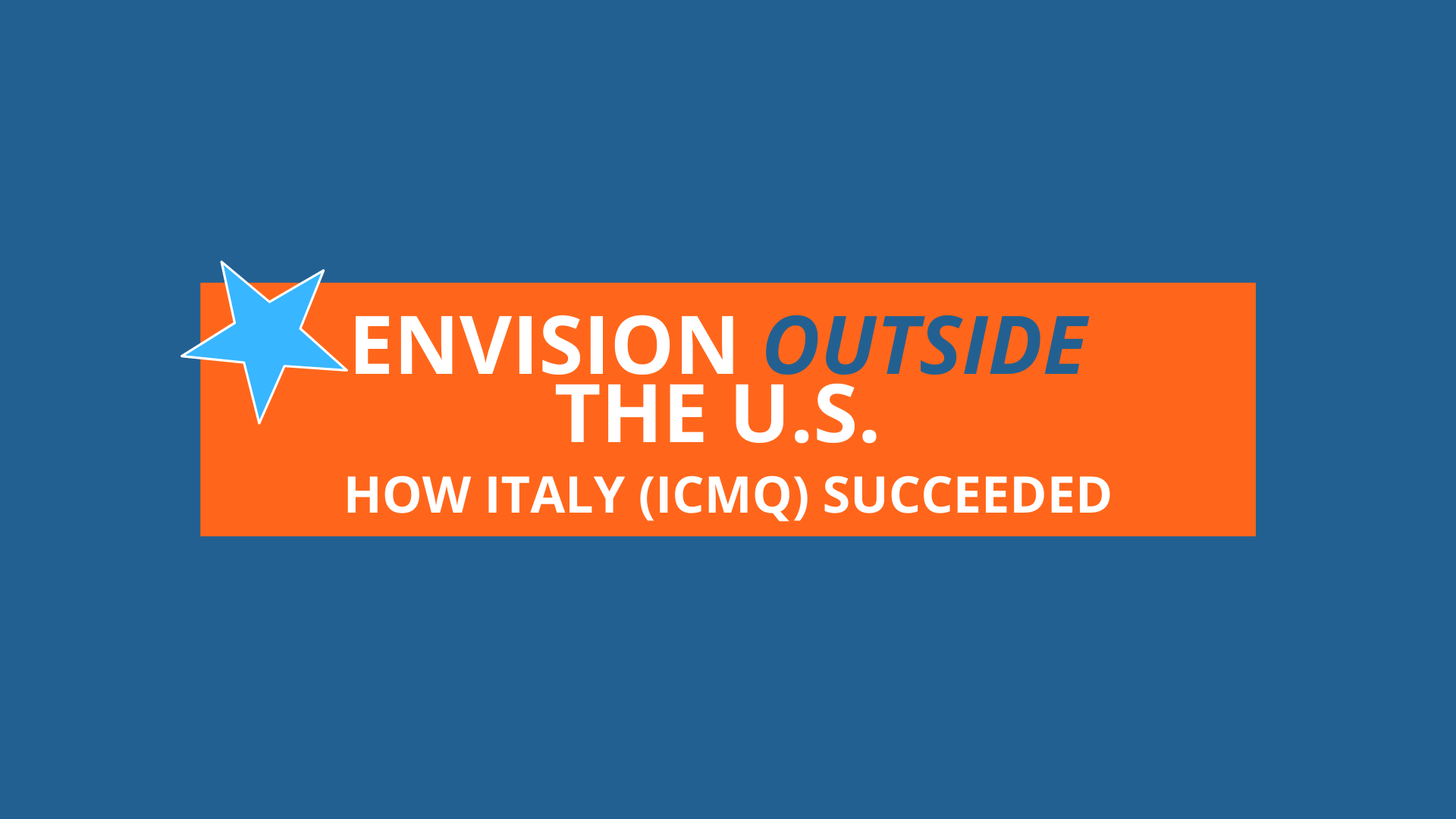 Envision Outside the USA (How ICMQ implemented Envision successfully)